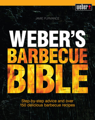 Weber's Barbecue Bible-Step-by-step advice and over 150 delicious barbecue recipes