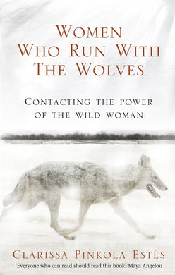 Women Who Run With The Wolves-Contacting the Power of the Wild Woman