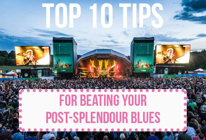 Top 10 Tips For Beating Your Post-Splendour Blues