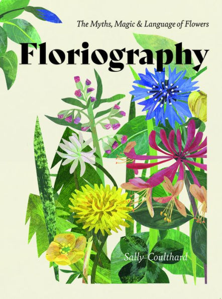 Floriography: The Myths, Magic and Language of Flowers
