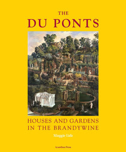The Du Ponts: Houses and Gardens in the Brandywine