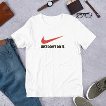 "Load image into Gallery viewer, ""Just Don't Do It"" Unisex T-Shirt"