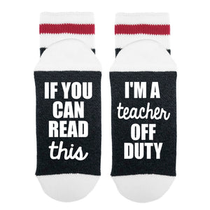 WOMENS- If You Can Read This - I'm A Teacher Off Duty