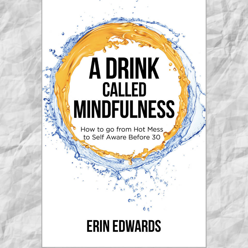 A Drink Called Mindfulness: How to Go From Hot Mess to Self Aware Before 30