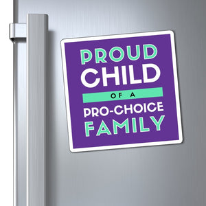 Proud Child of a Pro-Choice Family Magnet