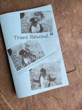 Load image into Gallery viewer, Trans Rewind-A personal zine about why I stopped transitioning from FTM