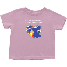 Load image into Gallery viewer, Not Your Body, Not Your Decision Toddler T-Shirt