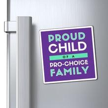 Load image into Gallery viewer, Proud Child of a Pro-Choice Family Magnet