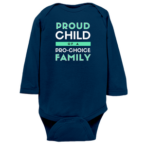 Proud Child of a Pro-Choice Family Long Sleeve Bodysuit