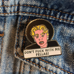 'DON'T F**K WITH ME FELLAS' PIN
