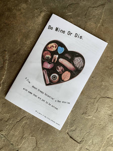 Be Mine Or Die.-A Zine About Creepy Valentine's Day Stories with some that are yet to be solved.