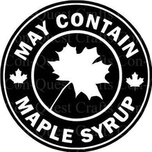 Load image into Gallery viewer, May Contain Maple Syrup Permanent Decal - DECAL ONLY