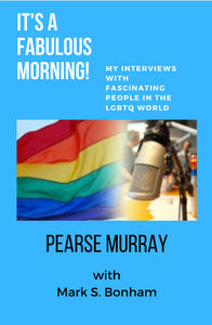 It's A Fabulous Day! My Interviews with Fascinating People in the LGBTQ World