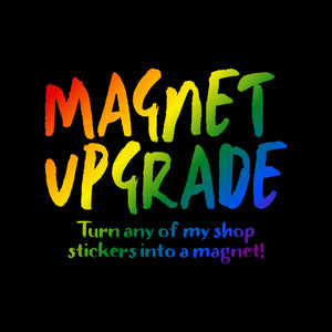 Magnet Upgrade - turn your sticker into a magnet!