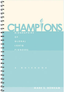Champions: Biographies of Global LGBTQ Pioneers
