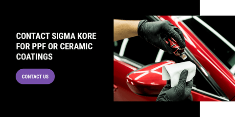 Contact Sigma Kore for PPF or Ceramic Coatings