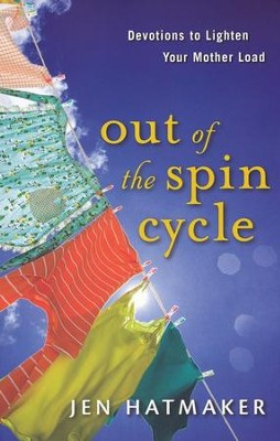Out of the Spin Cycle: Devotions to Lighten Your Mother Load - Tapa blanda