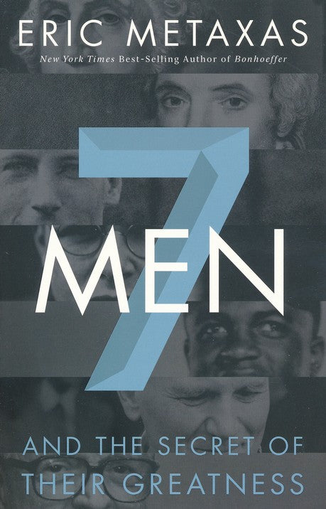 7 Men and the Secret of Their Greatness By: Eric Metaxas