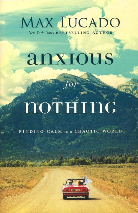 Anxious for Nothing: Finding Calm in a Chaotic World (Paperback) –  Max Lucado