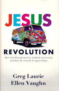 Jesus Revolution: How God Transformed an Unlikely Generation and How He Can Do It Again Today - Greg Laurie, Ellen Vaughn