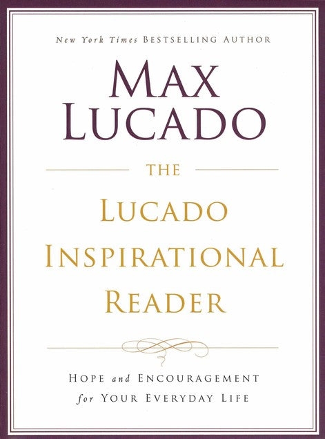 The Lucado Inspirational Reader: Hope and Encouragement for Your Everyday Life – Max Lucado, Wayne Shepherd
