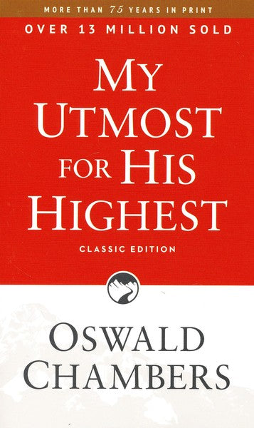 My Utmost For His Highest - Classic Edition By: Oswald Chambers