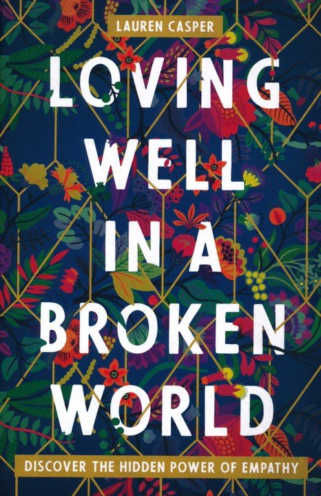 Loving Well in a Broken World: Discover the Hidden Power of Empathy Paperback – Lauren Casper