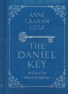 The Daniel Key: 20 Choices That Make All the Difference - Anne Graham Lotz