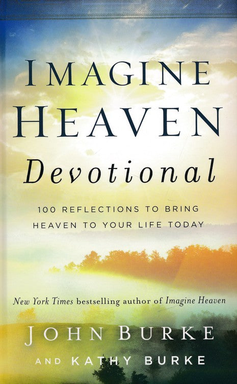 Imagine Heaven Devotional: 100 Reflections to Bring Heaven to Your Life Today Hardcover –  John Burke, Kathy Burke