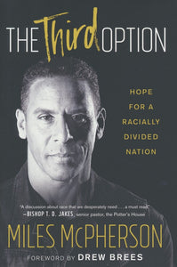 The Third Option: Hope for a Racially Divided Nation –  Miles McPherson - HARD COVER EDITION