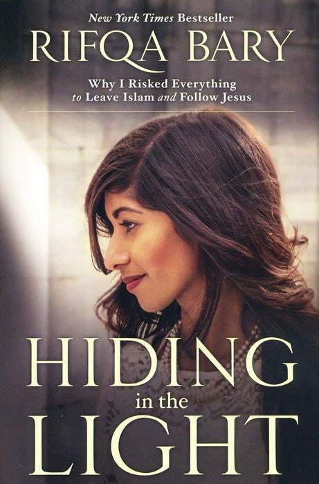 Hiding in the Light: Why I Risked Everything to Leave Islam and Follow Jesus - Rifqa Bary