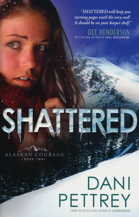 Shattered: Alaskan Courage #2 By: Dani Pettrey
