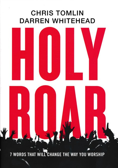 Holy Roar: 7 Words That Will Change the Way You Worship - Chris Tomlin, Darren Whitehead