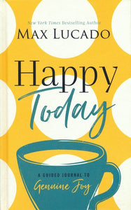 Happy Today: A Guided Journal to Genuine Joy (Hardcover) –  Max Lucado
