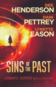 Sins of the Past: A Romantic Suspense Novella Collection By: Dee Henderson, Dani Pettrey, Lynette Eason