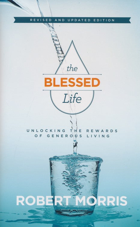 The Blessed Life: Unlocking the Rewards of Generous Living, Revised & Updated Edition - Robert Morris