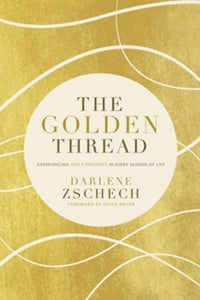 The Golden Thread: Experiencing God's Presence in Every Season of Life - Darlene Zschech