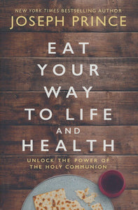 Eat Your Way to Life and Health: Unlock the Power of the Holy Communion Hardcover –  Joseph Prince