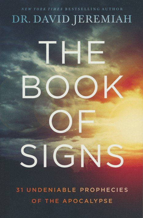 The Book of Signs: 31 Undeniable Prophecies of the Apocalypse - Dr. David Jeremiah