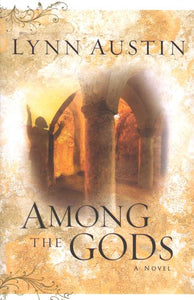 Among the Gods, Chronicles of the King Series #5 By: Lynn Austin