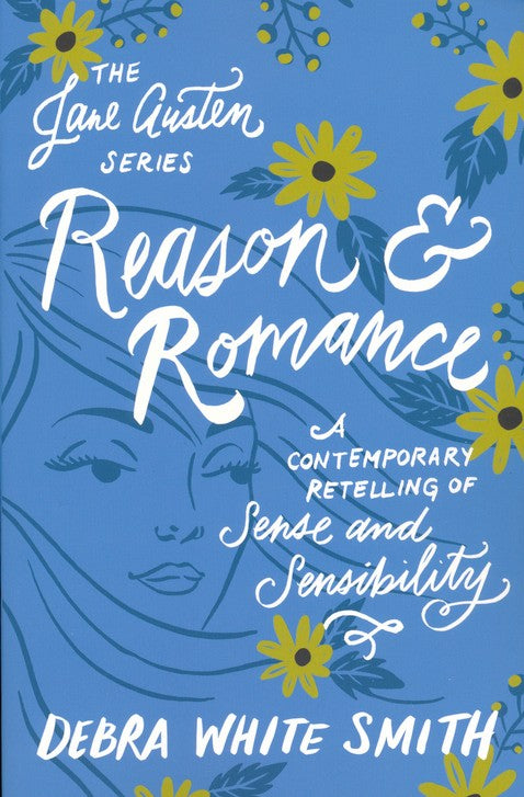 Reason and Romance: A Contemporary Retelling of Sense and Sensibility