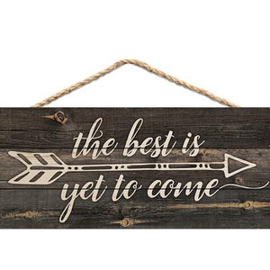 The Best is Yet to Come Hanging Wood Sign