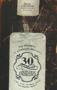 30 Discipleship Exercises: The Pathway to Christian Maturity Paperback – REV Billy Graham