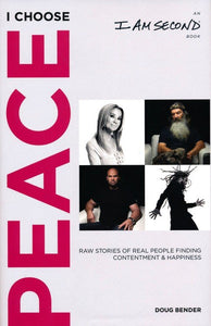 I Choose Peace: Raw Stories of Real People Finding Contentment and Happiness By: Doug Bender