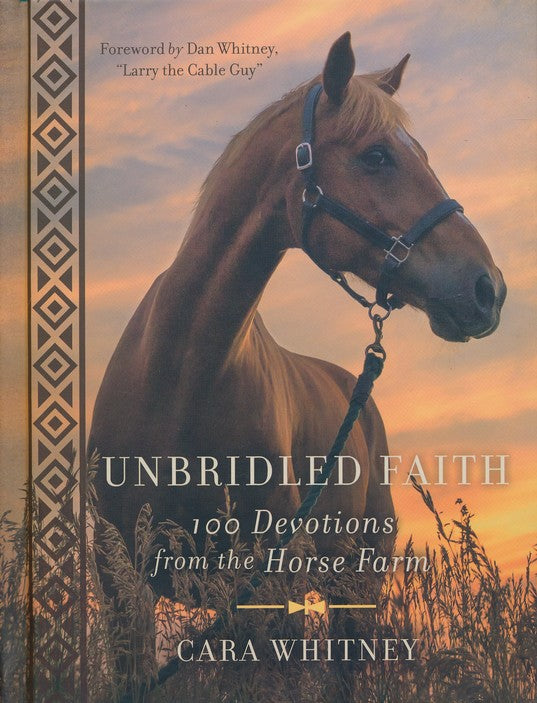 Unbridled Faith: 100 Devotions from the Horse Farm Hardcover – Cara Whitney