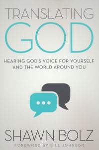 Translating God: Hearing God's Voice for Yourself and the World Around You - Shawn Bolz