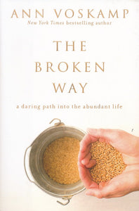 The Broken Way: A Daring Path into the Abundant Life Hardcover – Ann Voskamp