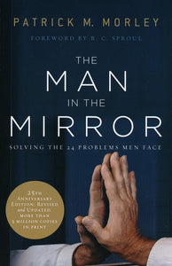 The Man in the Mirror, 25th Anniversary Edition - Patrick Morley