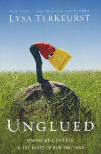Unglued: Making Wise Choices in the Midst of Raw Emotions Paperback – Lysa TerKeurst