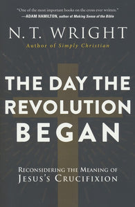The Day the Revolution Began [Paperback] - N.T. Wright